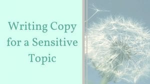 Writing Copy for a Sensitive Topic