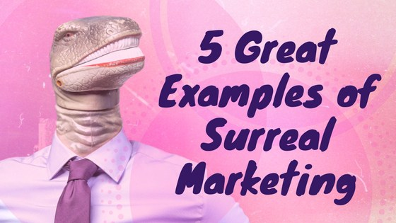 5 Great Examples of Surreal Marketing