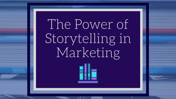 The Power of Storytelling in Marketing