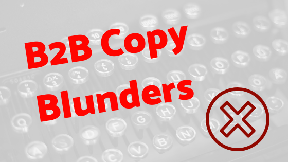 Writing great copy isn't as simple as some B2Bs seem to think! Are you dodging these 6 potentially profit-crushing B2B copywriting faux pas yourself?